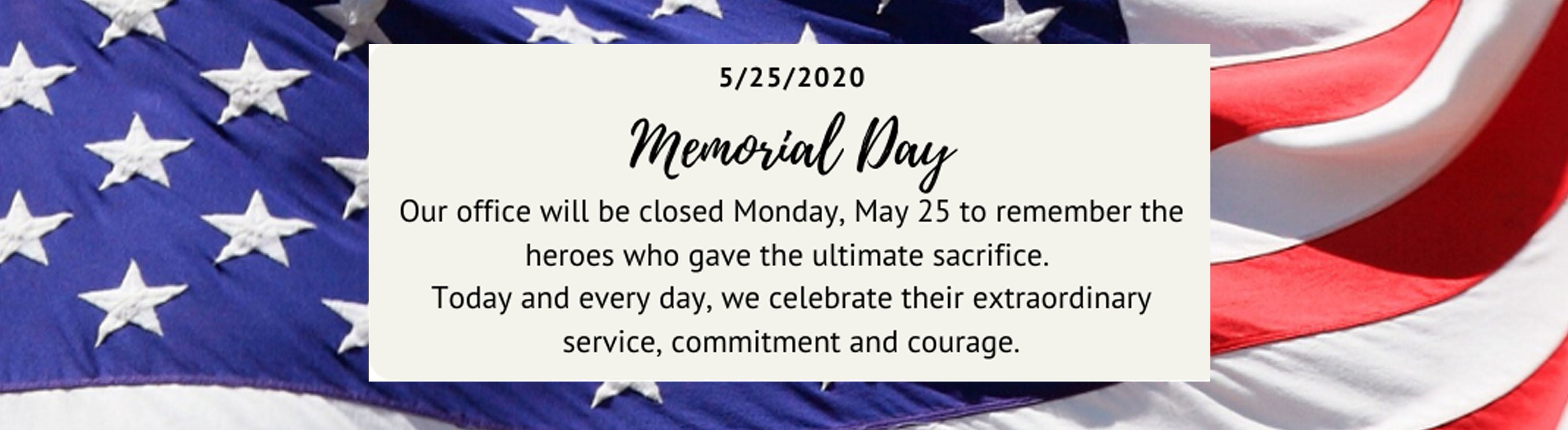 Our office will be closed for Memorial Day, Monday, May 25